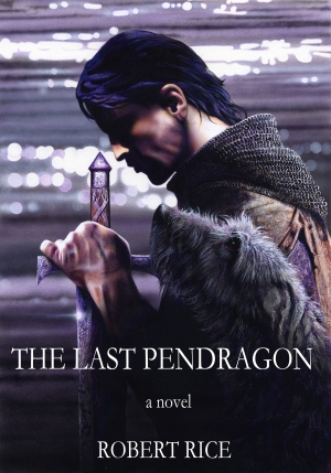 The Last Pendragon by Bob Rice